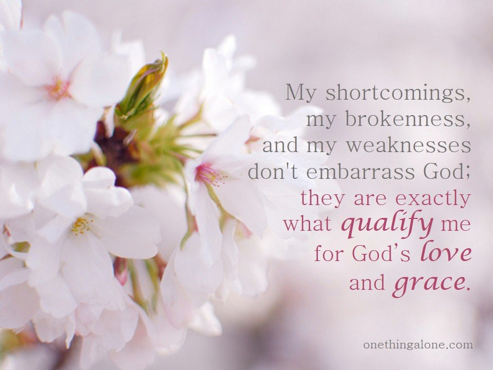 My shortcomings, my brokenness, and my weaknesses don't embarrass God; they are exactly what qualify me for God's love and grace. #loveidol #onethingalone