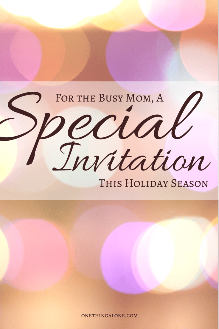 For the busy Mom, a Special Invitation This Holiday Season