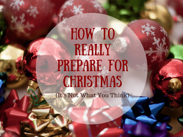 How to Really Prepare for Christmas (It's Not What You Think ...