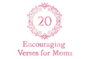 Encouraging Verses for Moms